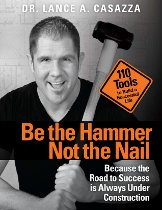 Be the Hammer Not the Nail by Lance A. Casazza
